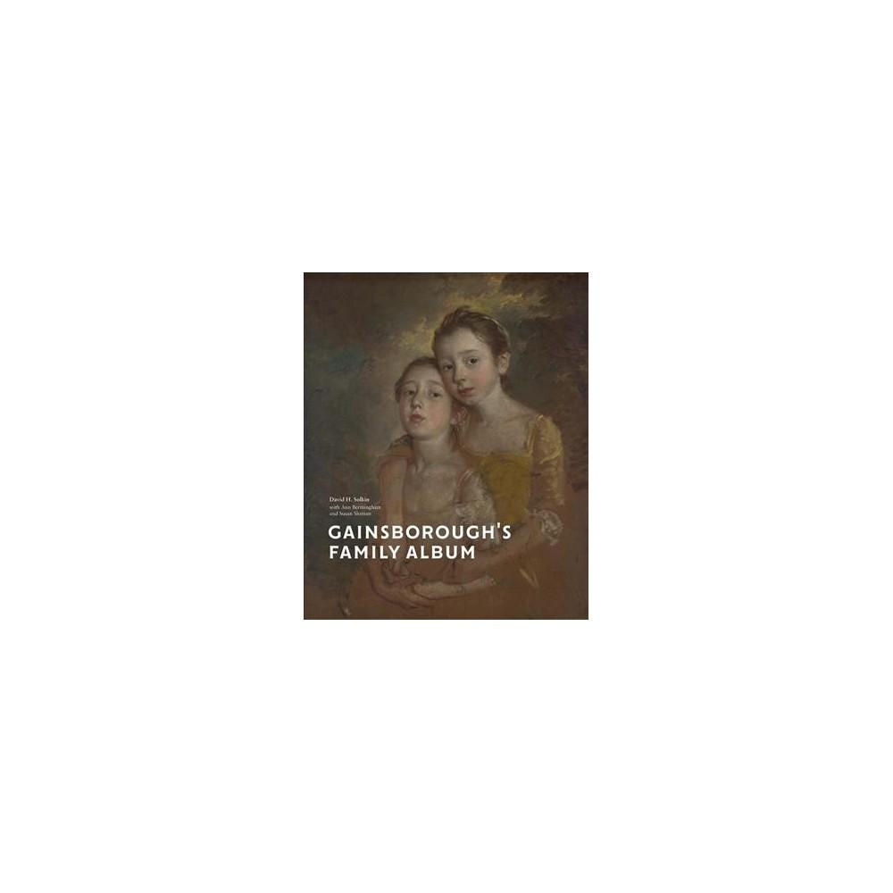 Gainsborough's Family Album - by David H. Solkin & Ann Bermingham & Susan Sloman (Hardcover)