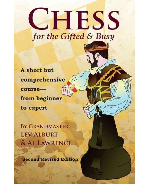 Chess for the Gifted and Busy : A Short but Comprehensive Course - from Beginner to Expert (Revised) - image 1 of 1