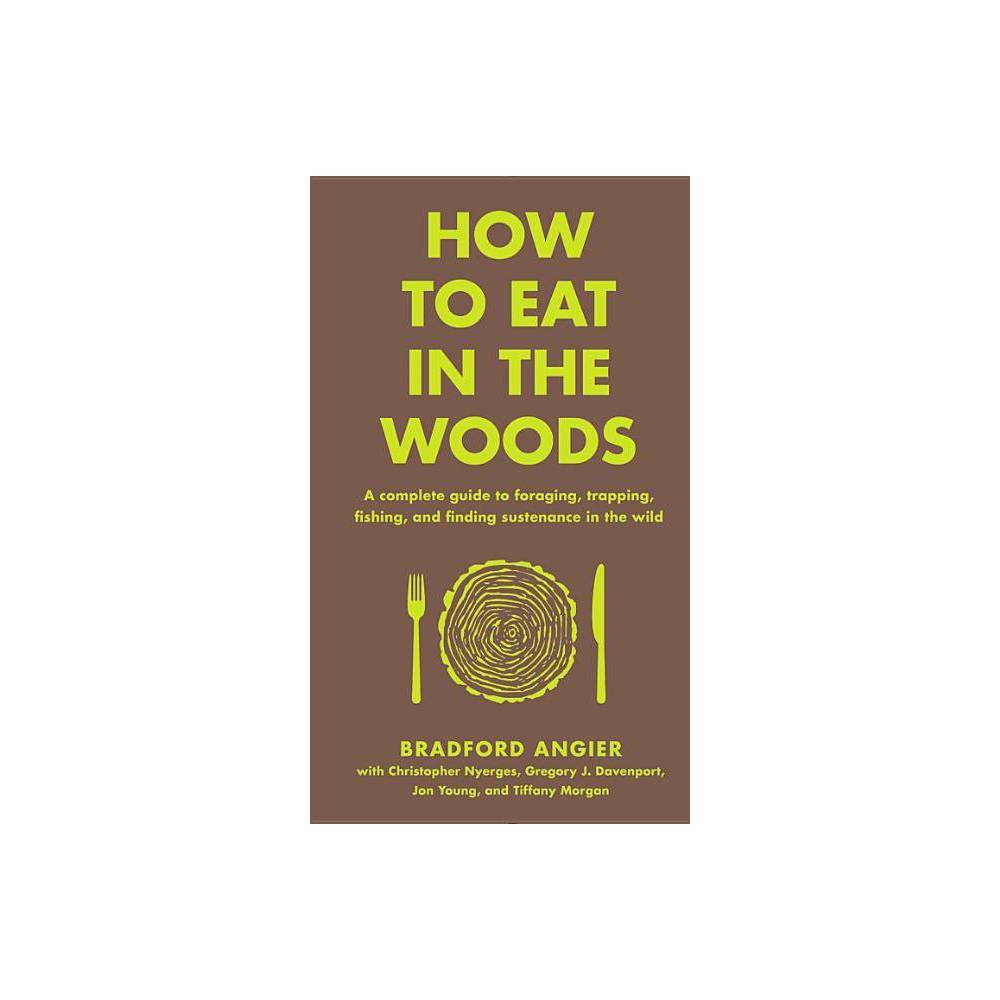How To Eat In The Woods In The Woods By Bradford Angier Hardcover