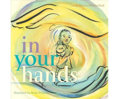 In Your Hands -  by Carole Boston Weatherford (School And Library) - image 1 of 1