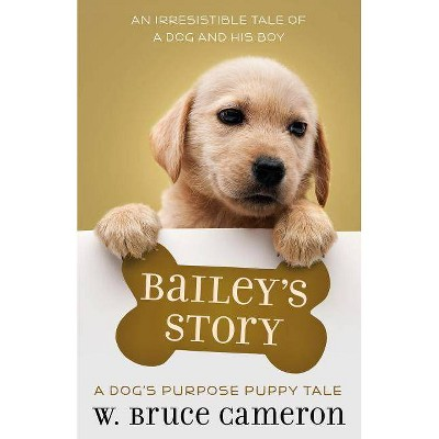 Bailey's Story Dog's Purpose - by Bruce W. Cameron