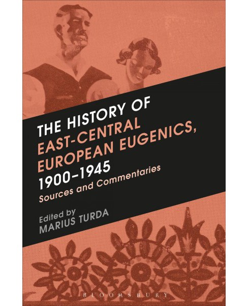 History of East-central European Eugenics 1900-1945 : Sources and Commentaries (Paperback) - image 1 of 1