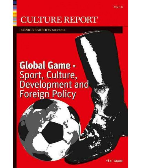 Global Game : Sport, Culture, Development and Foreign Policy - Culture Report Eunic Yearbook 2016 - image 1 of 1