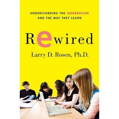 Rewired - by  Larry D Rosen (Paperback) - image 1 of 1