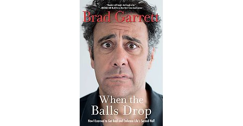 When the Balls Drop : How I Learned to Get Real and Embrace Life's Second Half (Reprint) (Paperback) - image 1 of 1