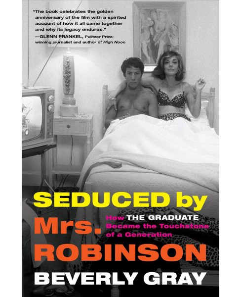 Seduced by Mrs. Robinson : How The Graduate Became the Touchstone of a Generation -  (Hardcover) - image 1 of 1