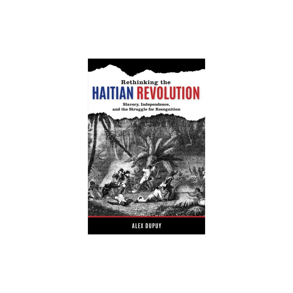 Rethinking the Haitian Revolution : Slavery, Independence, and the Struggle for Recognition