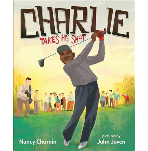 Charlie Takes His Shot : How Charlie Sifford Broke the Color Barrier in Golf -  (School And Library) - image 1 of 1