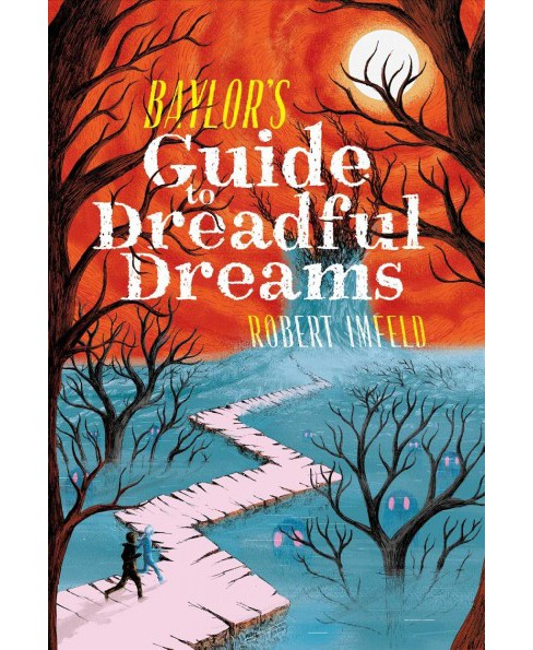 Baylor's Guide to Dreadful Dreams -  (Beyond Baylor) by Robert Imfeld (Hardcover) - image 1 of 1