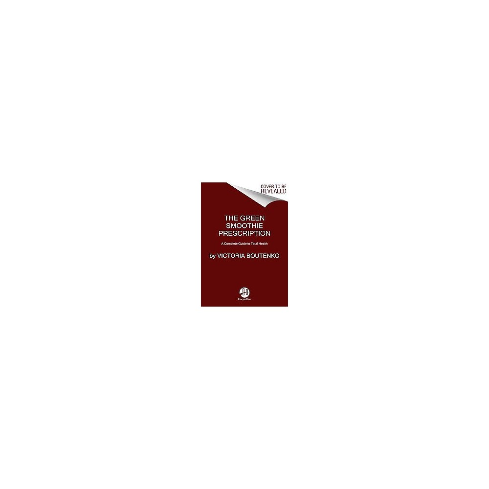 Green Smoothie Prescription : A Complete Guide to Total Health (Reprint) (Paperback) (Victoria Boutenko)