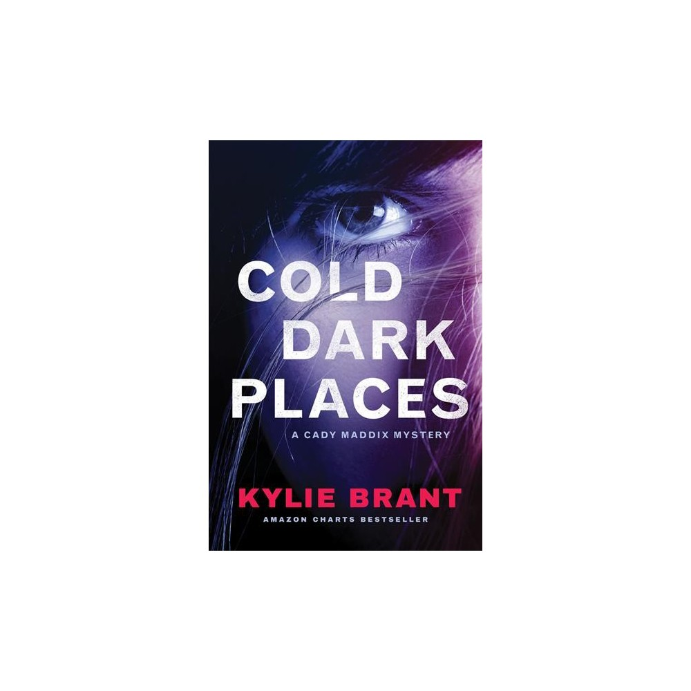 Cold Dark Places - (Cady Maddix Mysteries) by Kylie Brant (Paperback)