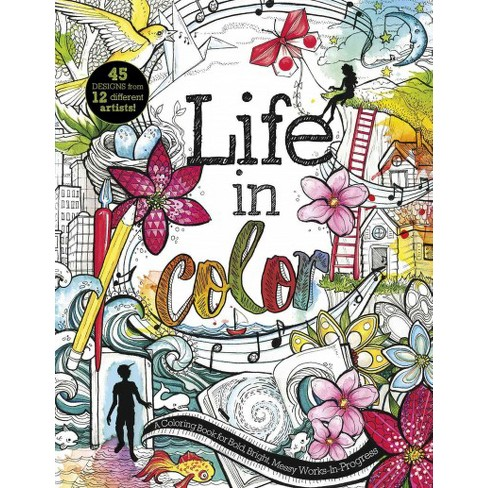 Life in Color : A Coloring Book for Bold, Bright, Messy Works-In ...