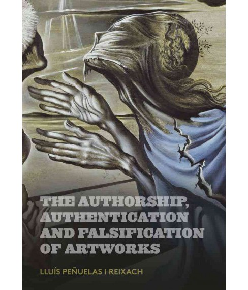 Authorship, Authentication and Falsification of Artworks (Paperback) (Lluu00eds Peu00f1uelas) - image 1 of 1