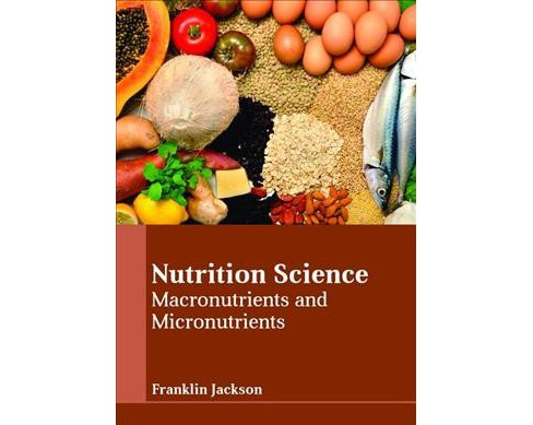 Nutrition Science : Macronutrients and Micronutrients -  (Hardcover) - image 1 of 1
