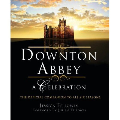 Downton Abbey - A Celebration - (World of Downton Abbey) by Jessica Fellowes (Paperback)