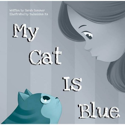 My Cat Is Blue - by  Sarah Sommer (Hardcover) - image 1 of 1