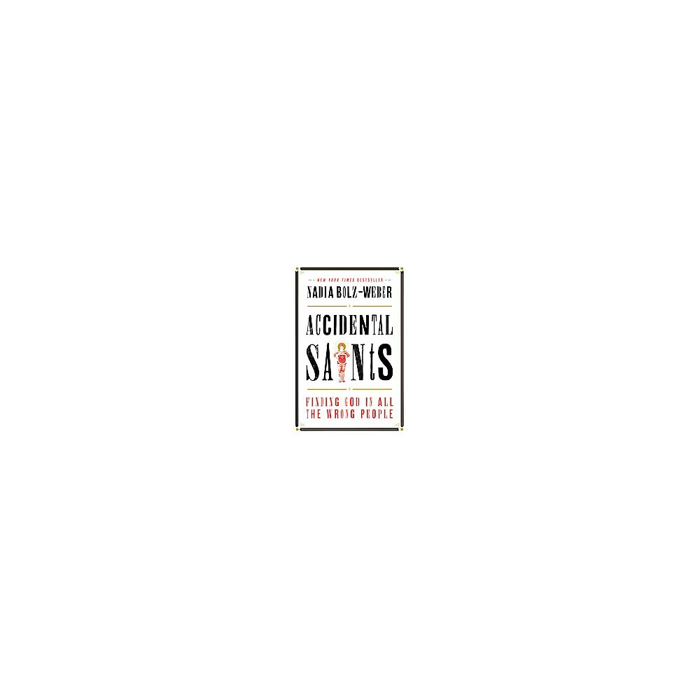 Accidental Saints : Finding God in All the Wrong People (Hardcover) (Nadia Bolz-weber)