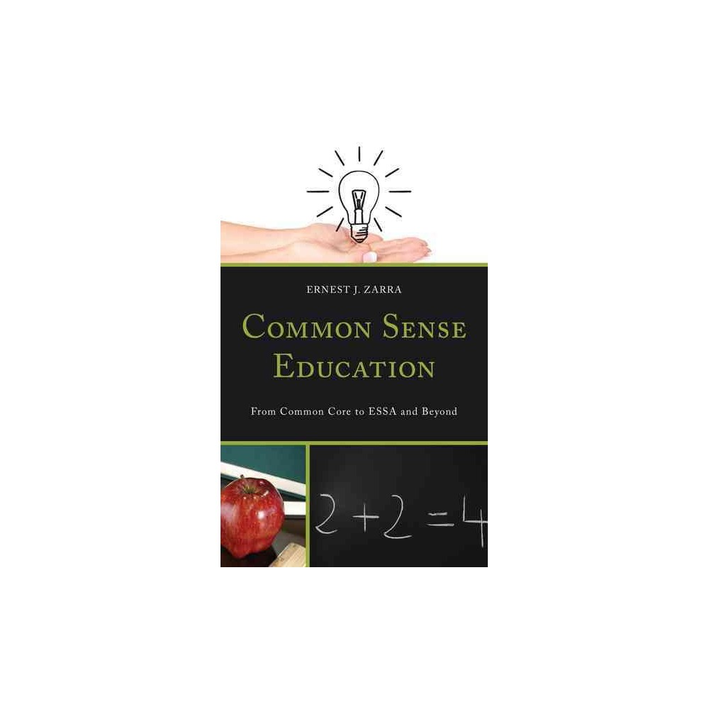 Common Sense Education : From Common Core to Essa and Beyond (Hardcover) (Ernest J. Zarra)