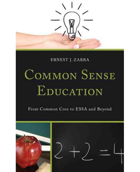Common Sense Education : From Common Core to ESSA and Beyond (Hardcover) (Ernest J. Zarra) - image 1 of 1
