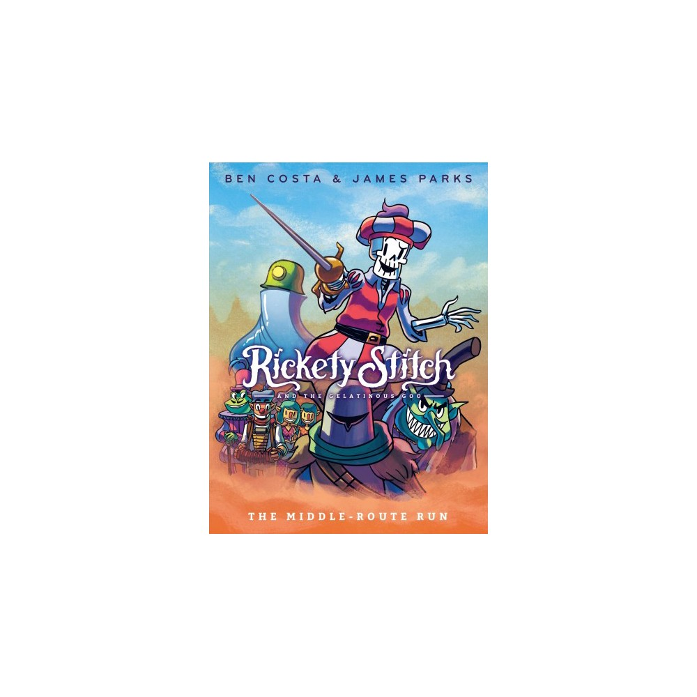 Rickety Stitch and the Gelatinous Goo 2 : The Middle-Route Run - by James Parks (Hardcover)