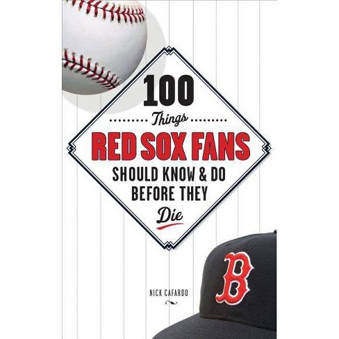 100 Things Red Sox Fans Should Know & Do Before They Die - by  Nick Cafardo (Hardcover) - image 1 of 1