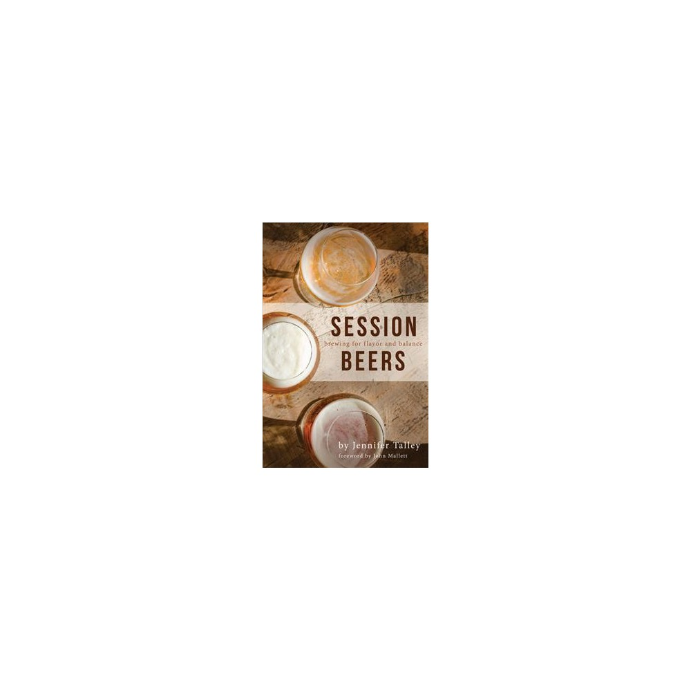 Session Beers : Brewing for flavor and balance (Paperback) (Jennifer Talley) Session Beers : Brewing for flavor and balance (Paperback) (Jennifer Talley)