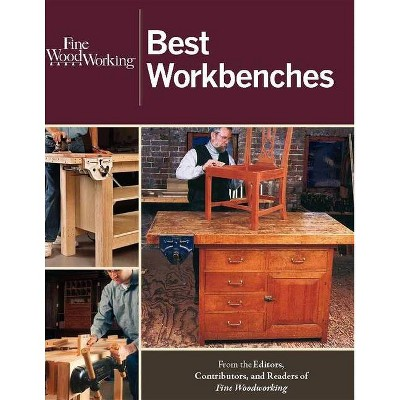 Fine Woodworking Best Workbenches - by  Editors of Fine Woodworking (Paperback)