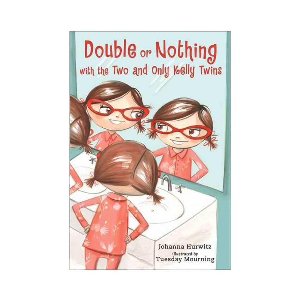 Double or Nothing with the Two and Only Kelly Twins - by Johanna Hurwitz (Hardcover)