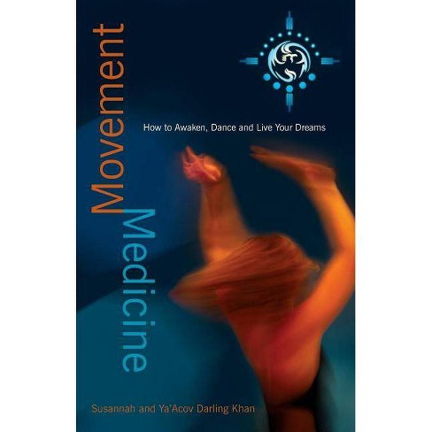 Movement Medicine - by  Ya'acov Darling Khan & Susannah Darling Khan (Paperback) - image 1 of 1