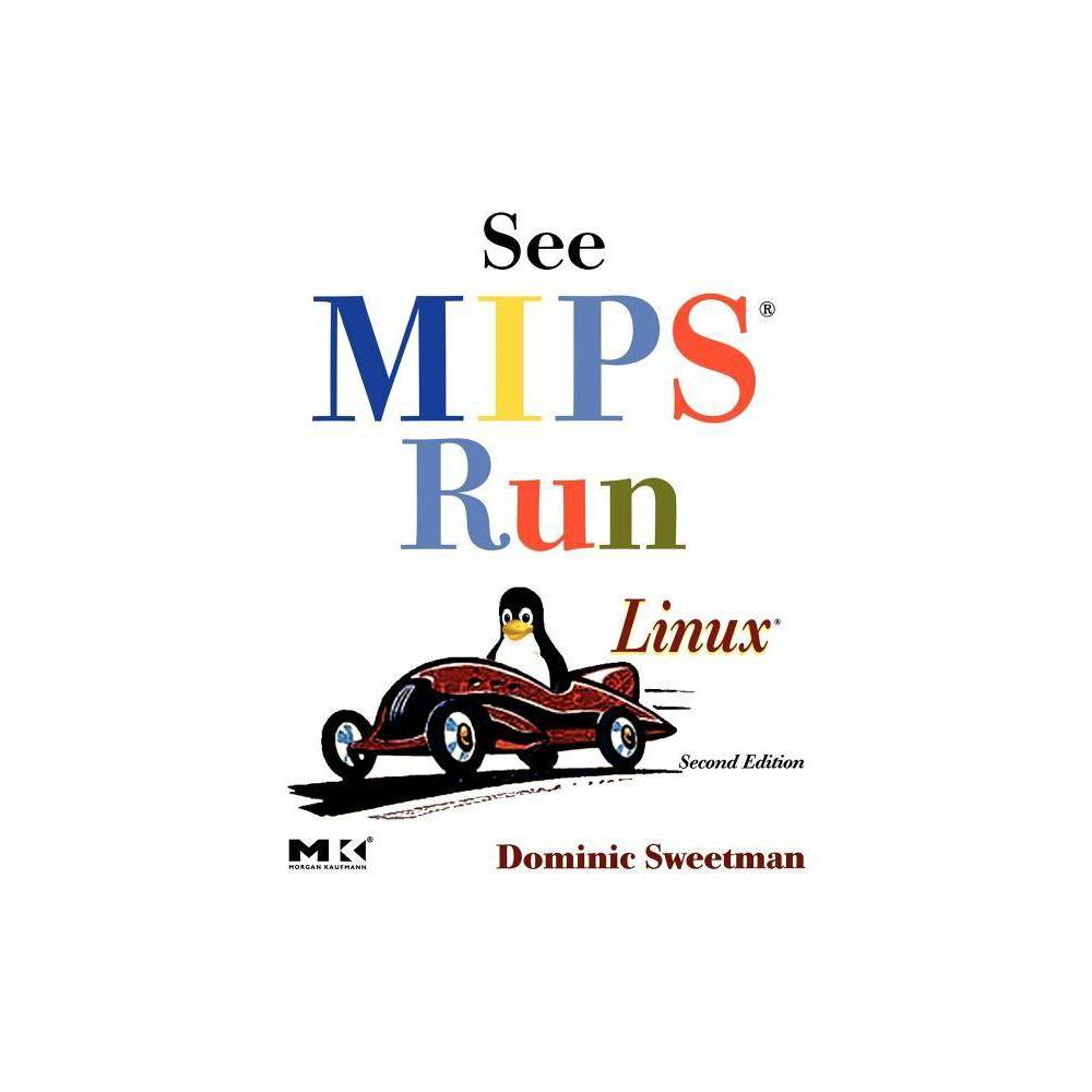 See Mips Run Morgan Kaufmann Series In Computer Architecture And Design 2nd Edition By Dominic Sweetman Paperback