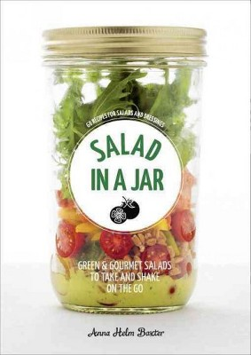 Salad in a Jar : 68 Recipes for Salads and Dressings (Paperback)(Anna Helm Baxter)