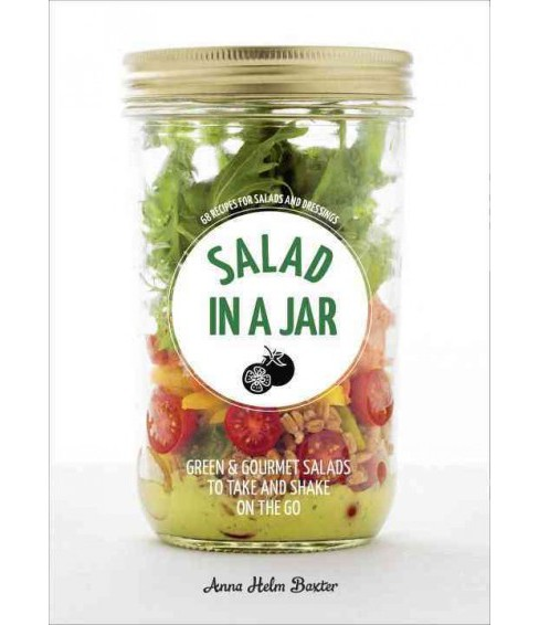 Salad in a Jar : 68 Recipes for Salads and Dressings (Paperback) (Anna Helm Baxter) - image 1 of 1