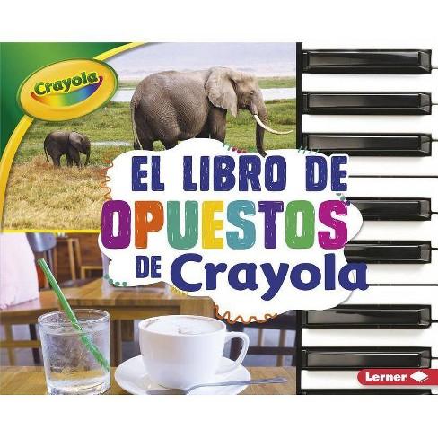 El Libro de Opuestos de Crayola (R) (the Crayola (R) Opposites Book) - by  Jodie Shepherd (Hardcover) - image 1 of 1