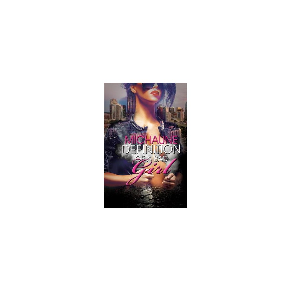 Definition of a Bad Girl - by Michaune (Paperback)