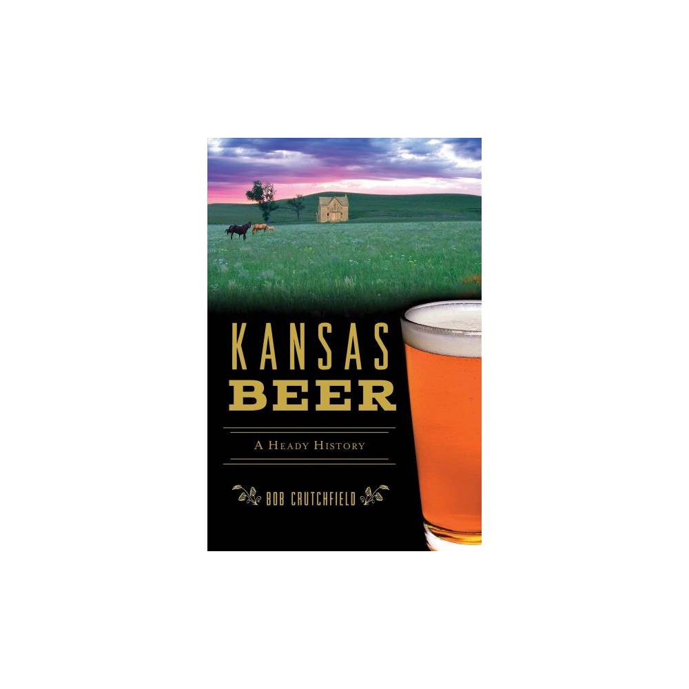 Kansas Beer : A Heady History - (American Palate) by Bob Crutchfield (Paperback) Prohibition came early to Kansas in 1881, driving more than 125 breweries out of business or underground. Refusing to even vote on the 1933 national repeal, the state remained dry until 1948, with liquor by the drink finally being approved in 1987. Lawrence's Chuck Magerl worked with the legislature to pen new laws allowing something (little known at the time) called a  microbrewery.  Chuck started the state's first brewery in over a century, appropriately named Free State Brewing Company. John Dean of Topeka's Blind Tiger Brewery counts more awards than any other brewer in the state, including Champion Brewer at the World Beer Cup in 2014. Props and Hops Brewing, in tiny Sylvan Grove, is owned and operated by an enterprising pilot who also owns and operates a crop-dusting business on the weekdays. Author Bob Crutchfield explores the state's breweries and recounts the Sunflower State's hoppy history.