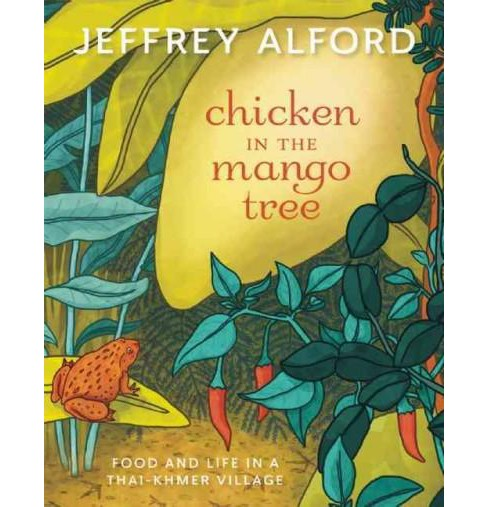Chicken in the Mango Tree : Food and Life in a Thai-Khmer Village (Paperback) (Jeffrey Alford) - image 1 of 1