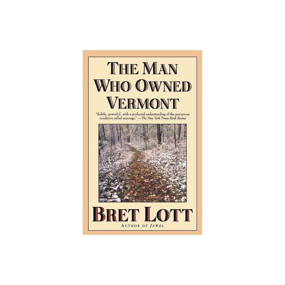 The Man Who Owned Vermont By Bret Lott Paperback