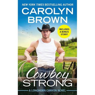 Cowboy Strong - (Longhorn Canyon) by  Carolyn Brown (Paperback)
