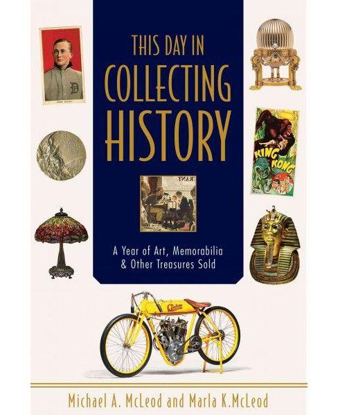 This Day in Collecting History : A Year of Art, Memorabilia & Other Treasures Sold (Paperback) (Michael - image 1 of 1