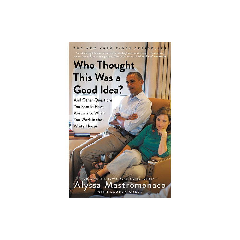 Who Thought This Was A Good Idea By Alyssa Mastromonaco Paperback