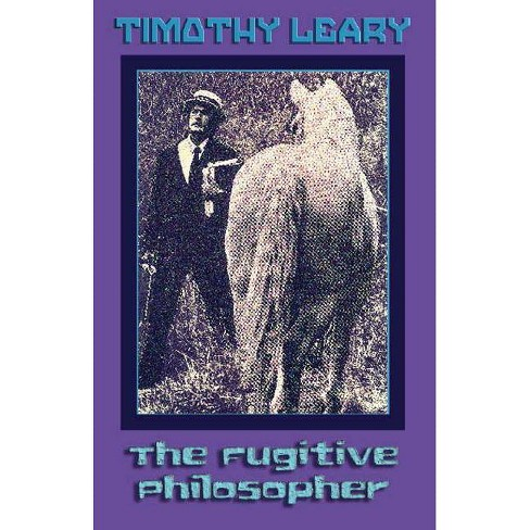 The Fugitive Philosopher - by  Timothy Leary (Paperback) - image 1 of 1