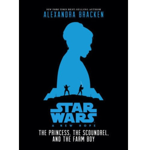 The Princess, The Scoundrel, and The Farm Bo ( Star Wars: a New Hope) (Hardcover) by Alexandra Bracken - image 1 of 1