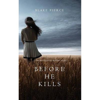 Before he Kills (A Mackenzie White Mystery-Book 1) - by  Blake Pierce (Paperback)