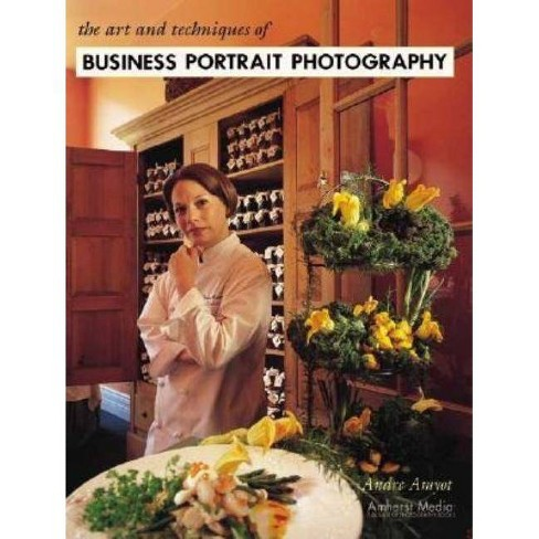 The Art and Techniques of Business Portrait Photography - by  Andre Amyot (Paperback) - image 1 of 1