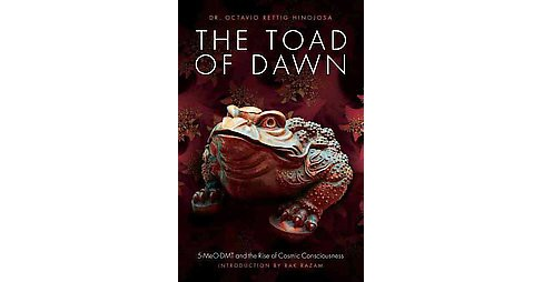 Toad of Dawn : 5-meo-dmt and the Rising of Cosmic Consciousness - by Octavio Rettig Hinojosa (Paperback) - image 1 of 1