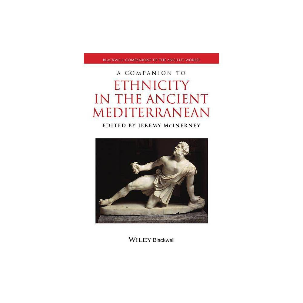 A Companion To Ethnicity In The Ancient Mediterranean Blackwell Companions To The Ancient World By Jeremy Mcinerney Hardcover