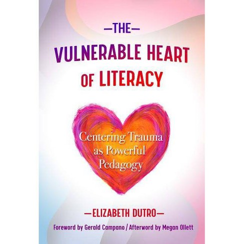 The Vulnerable Heart of Literacy - (Language and Literacy) by  Elizabeth Dutro (Paperback) - image 1 of 1