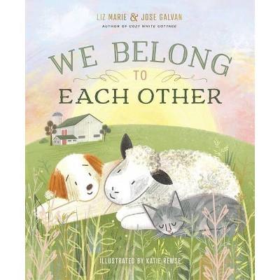 We Belong to Each Other - by  Liz Marie Galvan & Jose Galvan (Hardcover)