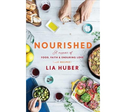 Nourished : A Memoir of Food, Faith & Enduring Love (With Recipes) (Hardcover) (Lia Huber) - image 1 of 1