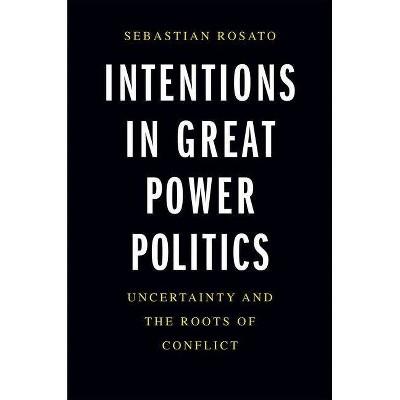Intentions in Great Power Politics - by  Sebastian Rosato (Hardcover)